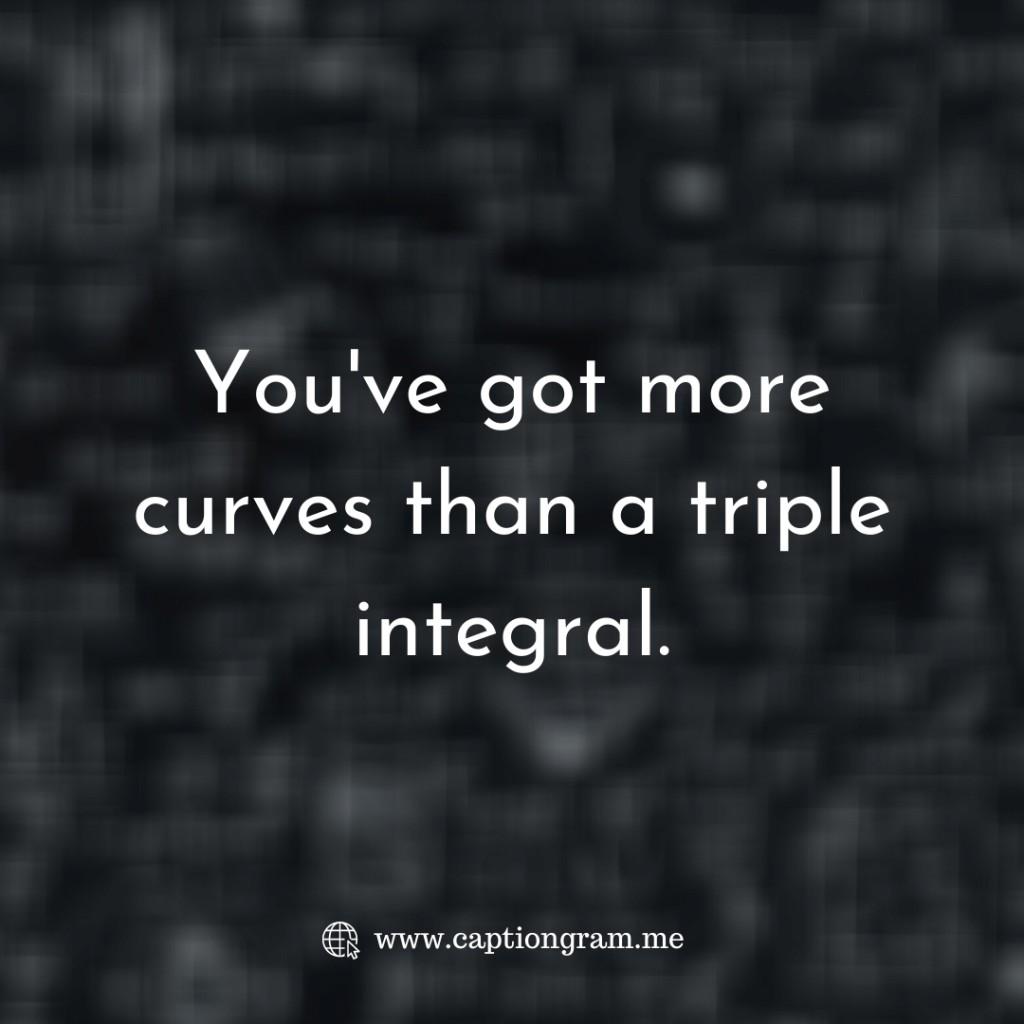 You've got more curves than a triple integral.